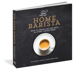 The Home Barista-How To Bring Out The Best In Every Coffee Bean