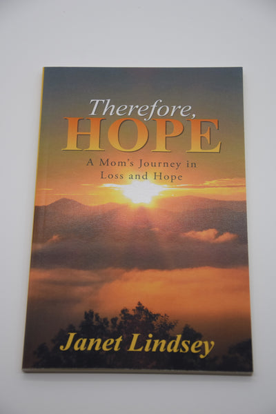 Therefore, Hope: A Mom's Journey in Loss and Hope by Janet Lindsey