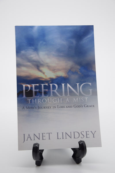 Peering Through a Mist: A Mom's Journey in Loss and God's Grace by Janet Lindsey