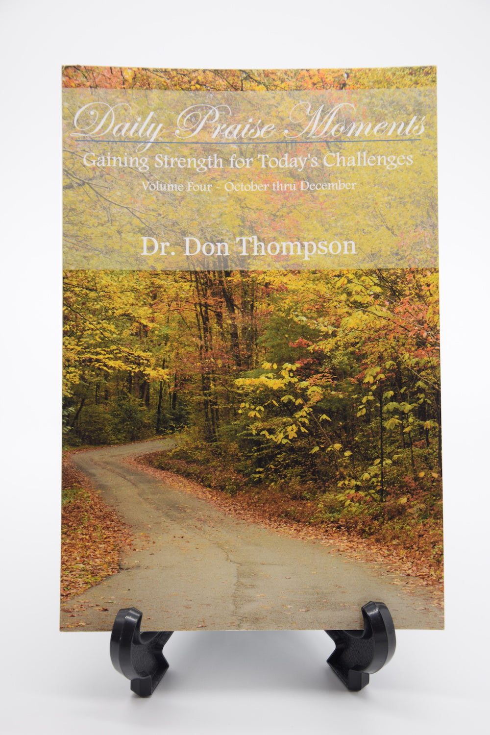 Daily Praise Moments:Gaining Strength of Today's Challenges Volume Four-October-December by Dr. Don Thompson