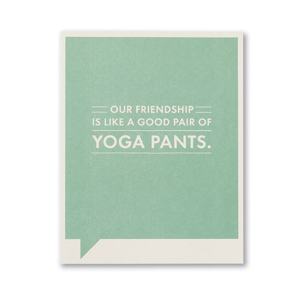 Our Friendship is Like a Good Pair of Yoga Pants- Friendship Card
