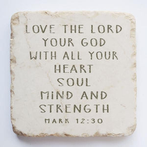Mark 12:30 Stone- Love the Lord your God....