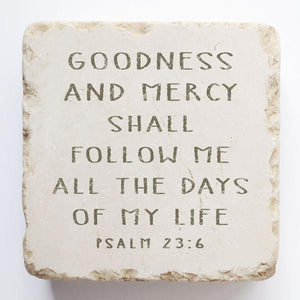 Psalm 23:6 Stone- Goodness & mercy shall follow me all the days of my life