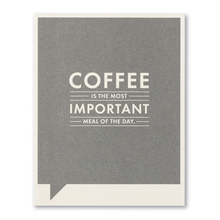 Load image into Gallery viewer, Coffee is the Most Important Meal of the Day- Just for Laughs Card