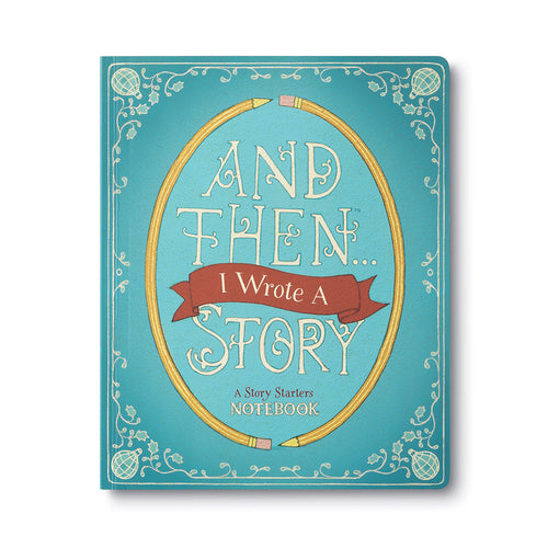 And Then I Wrote a Story - A Story Starters Notebook
