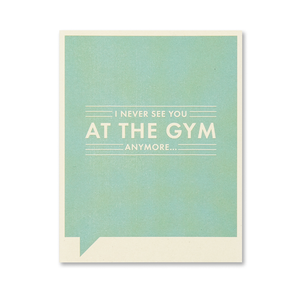 I never see you at the Gym anymore... Just for Laughs Card
