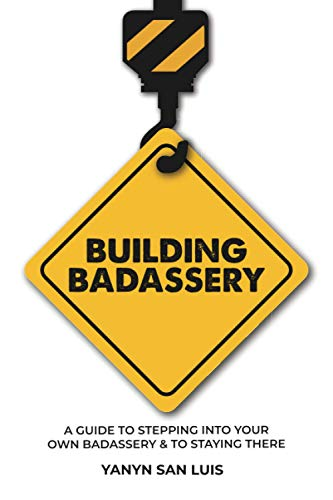 Building BADASSERY: A Guide to Stepping into your own BADASSERY & to Staying There