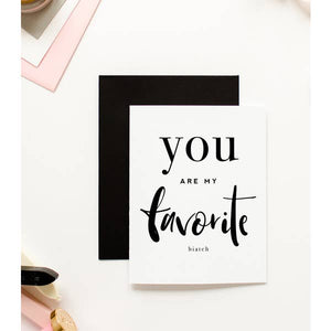 friendship greeting card you are my favorite biatch