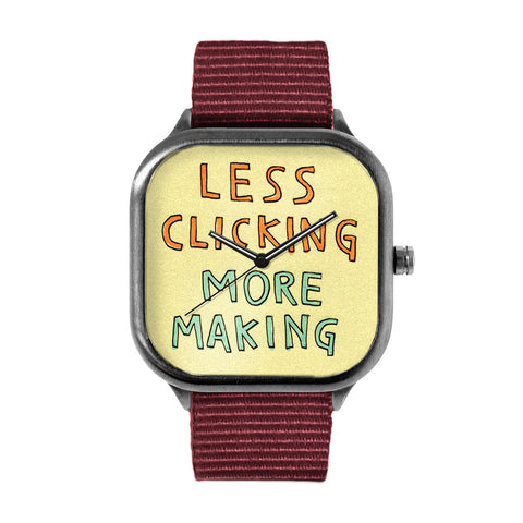 Less Clicking More Making Watch