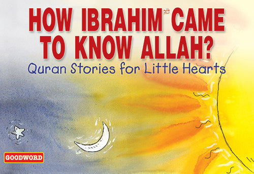 How Ibrahim came to know Allah