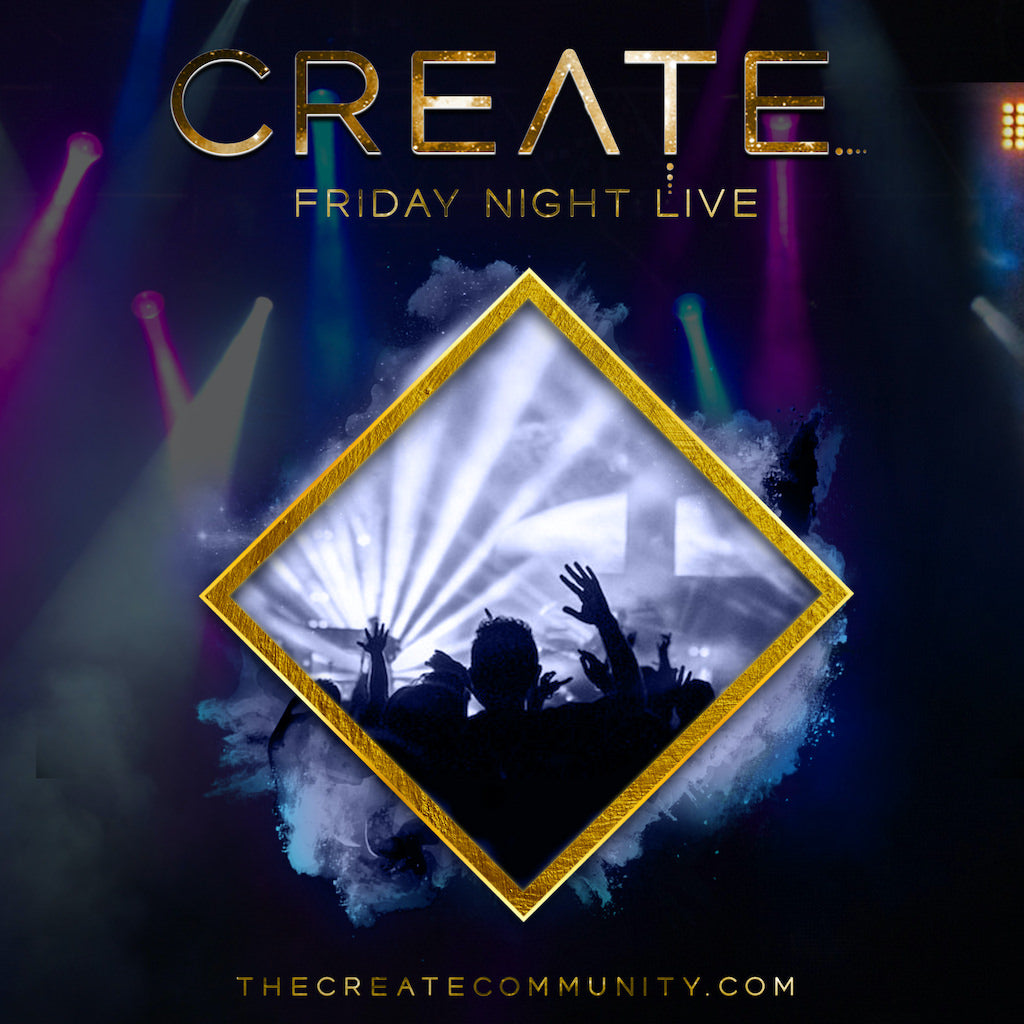 The CREATE Community - Friday Night Live