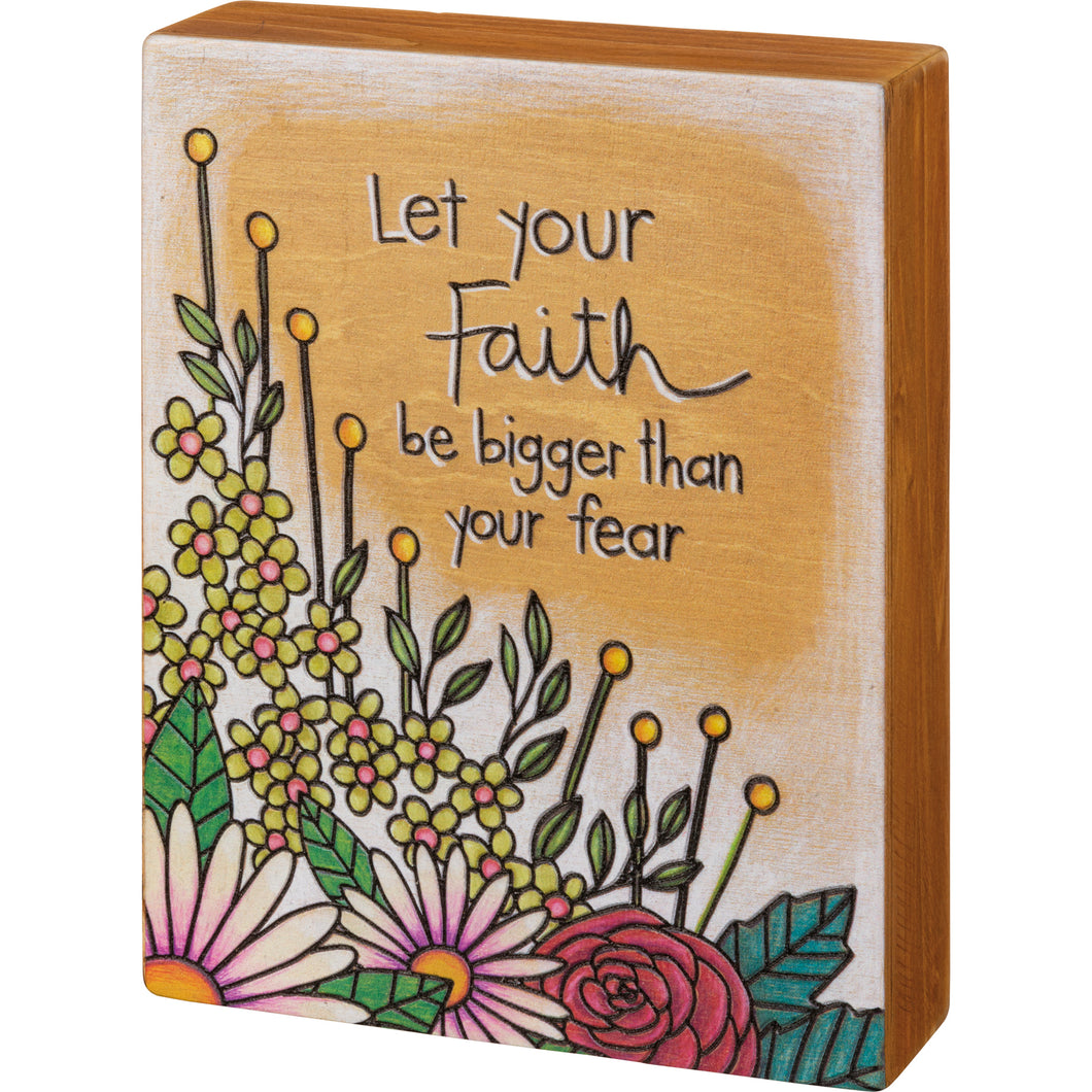 Let Your Faith Be Bigger Than Your Fear -  Box Sign