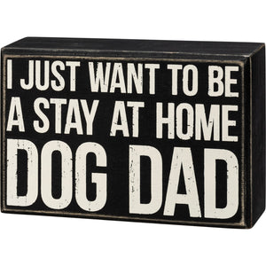 Just Want To Be A Stay At Home Dog Dad-  Box Sign