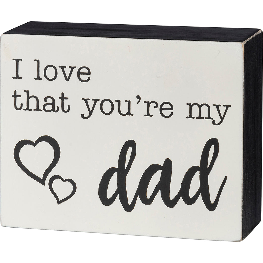 I Love that You're My Dad - Box Sign