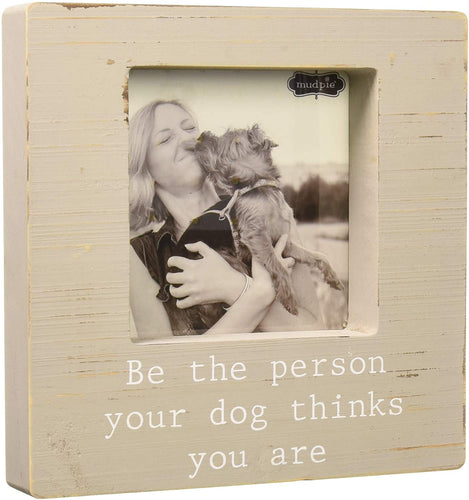 Be The Person Your Dog Thinks You Are Frame