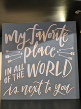 Load image into Gallery viewer, My Favorite Place in All of The World is Next to You -  Box Sign