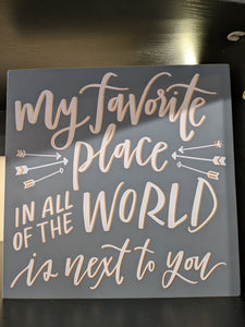 My Favorite Place in All of The World is Next to You -  Box Sign