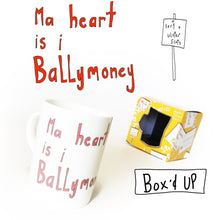Load image into Gallery viewer, Ma heart is I Ballymoney (My heart is in Ballymoney)