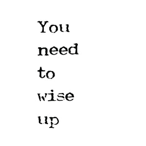 You Need to Wise Up