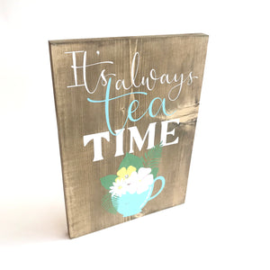 IT'S ALWAYS TEA TIME - Once Upon a Dandelion - Wood Art Sign - Made in Ireland