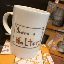 Load image into Gallery viewer, YOU'RE A MELTER - Belfast - Slang - humorous - bone - china - mug