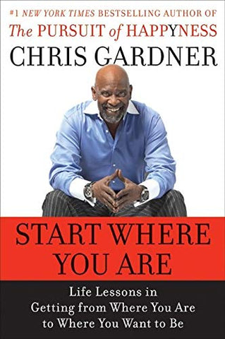 Start Where You Are by Chris Gardener