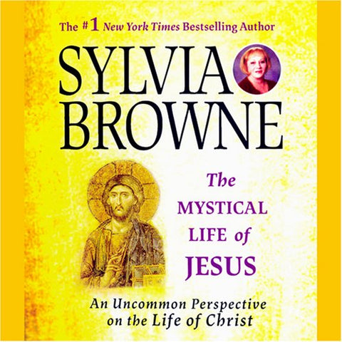 The Mystical Life of Jesus: An Uncommon Perspective on the Life of Christ by Sylvia Browne