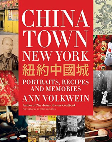 Chinatown New York: Portraits, Recipes, and Memories by Ann Volkwein