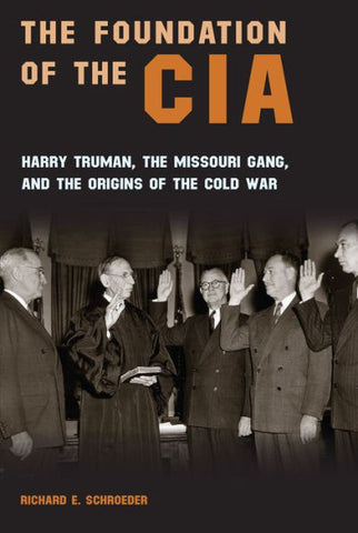 The Foundation of the CIA by Richard E. Schroeder