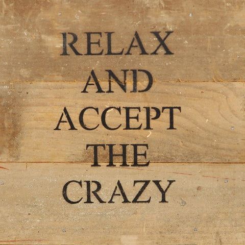 """Relax And Accept The Crazy"" Wood Quote Sign"