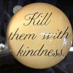 "Sugarboo ""Kill Them With Kindness"" Paperweight"