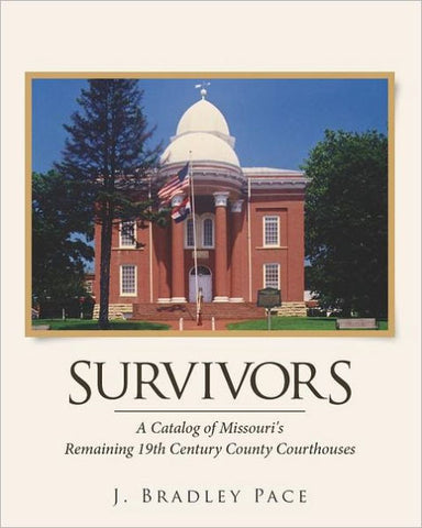 Survivors: A Catalog of Missouri's Remaining 19th Century County Courthouses by J. Bradley Pace