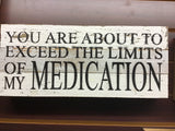 """Limits Of My Medication"" Wooden Sign"