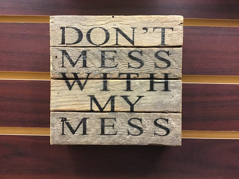 """Don't Mess With My Mess"" Wood Quote Sign"