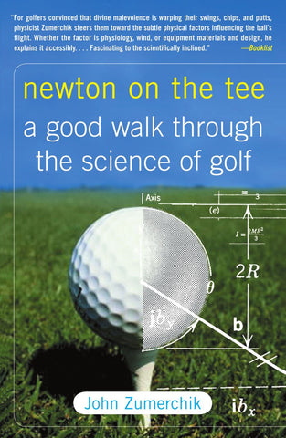 Newton on the Tee: A Good Walk Through the Science of Golf by by John Zumerchik
