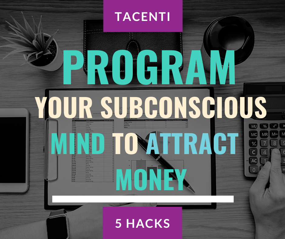 Program Your Mind To Attract Money With These 5 Techniques