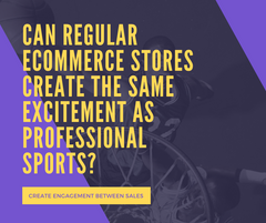 Can Regular eCommerce Stores Create The Same Excitement As Professional Sports?
