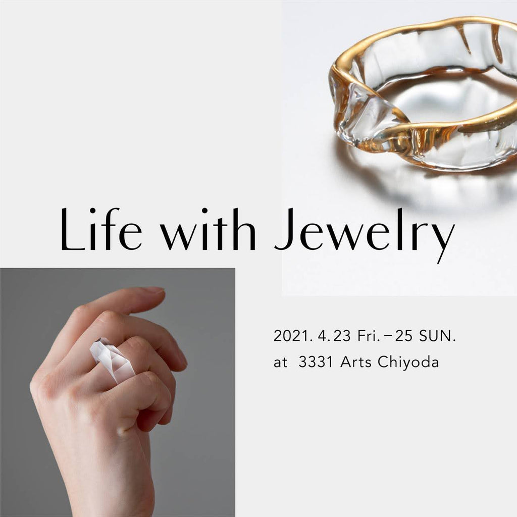 2021.4.23 - 25 Life with Jewelry at 3331Arts Chiyoda出展