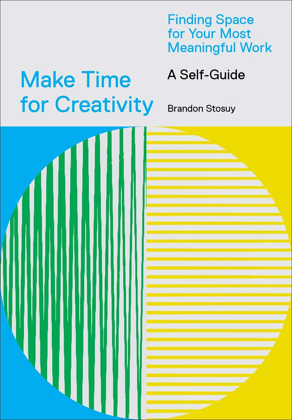 Make Time for Creativity:Finding Space for Your Most Meaningful Work (A Self-Guide...)