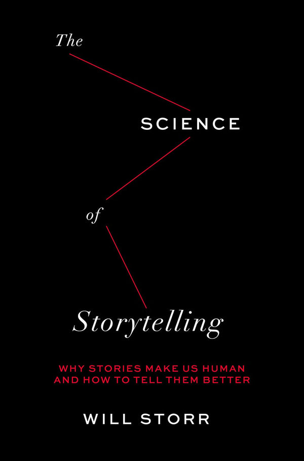 Science of Storytelling: Why Stories Make Us Human and How to Tell Them Better
