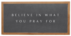 Believe in What you Pray For