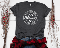 Support Your Local Flower Farmer T-Shirt