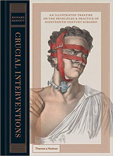 Crucial Interventions: An Illustrated Treatise on the Principles & Practice of Nineteenth-Century Surgery
