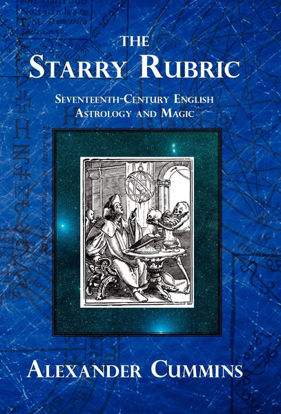 The Starry Rubric: Seventeenth Century English Astrology and Magic