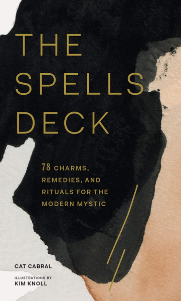 The Spells Deck: 78 Charms, Remedies, and Rituals