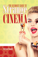 The Ultimate Guide to Strange Cinema