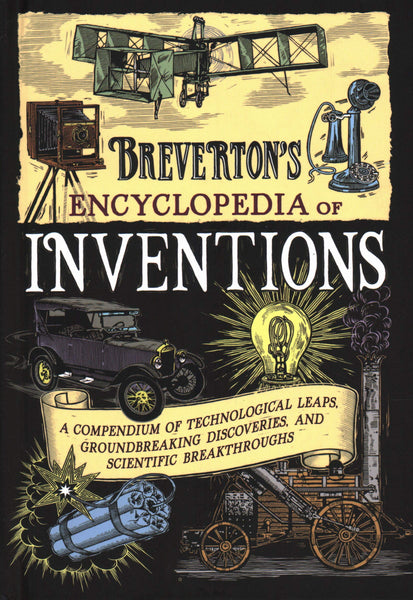 Breverton's Encyclopedia of Inventions: A Compendium of Technological Leaps, Groundbreaking Discoveries, and Scientific Breakthroughs