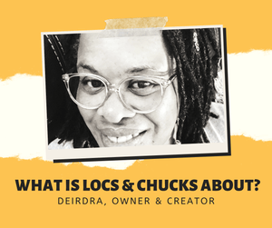 WHAT IS LOCS & CHUCKS ALL ABOUT