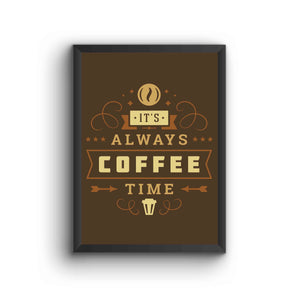 Its Always Coffee Time Brown Poster Frame
