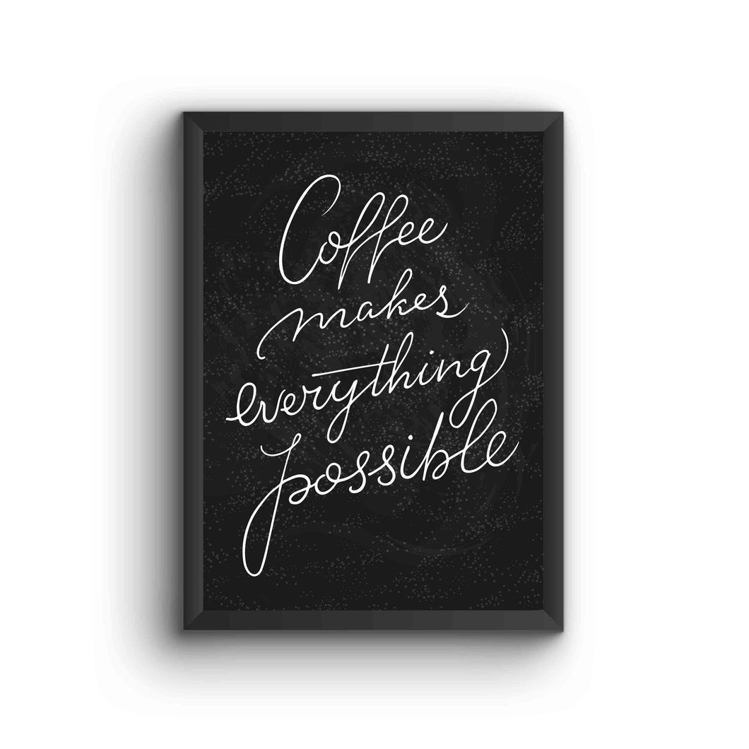 Coffee Makes Everything Possible Handwritten Poster Frame